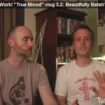 "Blood Work! ""True Blood"" vlog 3.2: Beautifully Batsh*t"