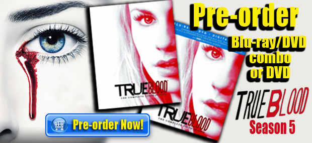 Pre-Order Your True Blood Season 5 DVD or Blu-Ray/DVD Combo Now!