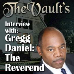 Vault Exclusive Interview with Gregg Daniel