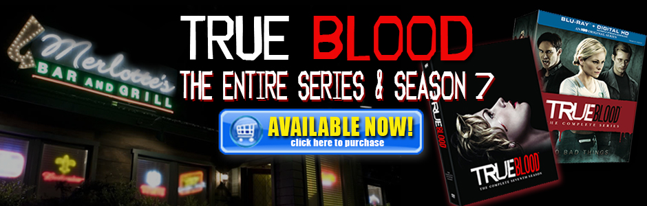 True Blood Season 7 Available now for purchase on DVD and Blu-Ray