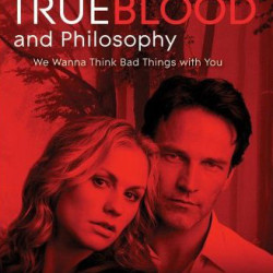 Book Reviews: True Blood and Philosophy: We Wanna Think Bad Things with You