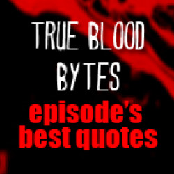 True Blood Bytes – Best Quotes from True Blood Season 6.07