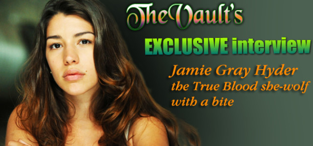 The Vault Exclusive: Jamie Gray Hyder the True Blood she-wolf with a bite