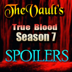 "Major Spoilers for the next episode of True Blood 7.09 ""Love Is To Die"""