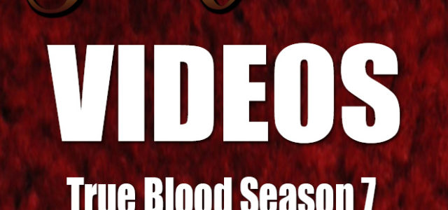 Exclusive Videos from the True Blood Season 7 Premiere