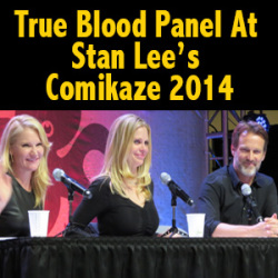 THE VAULT EXCLUSIVE: True Blood Panel at Comikaze 2014