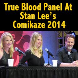 THE VAULT EXCLUSIVE: True Blood Panel at Comikaze 2014